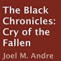 The Black Chronicles: Cry of the Fallen Audiobook by Joel M. Andre Narrated by Shandon Loring