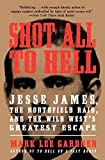 img - for Shot All to Hell: Jesse James, the Northfield Raid, and the Wild West's Greatest Escape by Gardner, Mark Lee (2014) Paperback book / textbook / text book