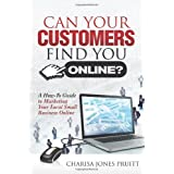 Can Your Customers Find You Online?: A How-To Guide to Marketing Your Local Small Business Online ~ Charisa Jones Pruitt