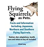img - for Flying Squirrels as Pets. Facts and Information. Including Japanese, Northern and Southern Flying Squirrels. Habitat, Diet, Adaptations, Health, Care and Where to Buy All Included. (Paperback) - Common book / textbook / text book