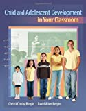 Child and Adolescent Development in Your Classroom (What's New in Education)