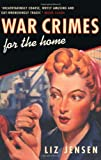 War Crimes for the Home Liz Jensen