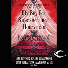 My Big Fat Supernatural Honeymoon (       UNABRIDGED) by Rachel Caine, Kelly Armstrong, Jim Butcher Narrated by Jay Snyder, Christian Rummel, Khristine Hvam, Lauren Fortgang, Elisabeth Rodgers, Peter Ganim