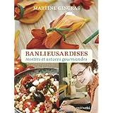 Banlieusardises: Recettes et astuces gourmandesby Martine Gingras
