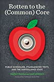 img - for Rotten to the (Common) Core: Public Schooling, Standardized Tests, and the Surveillance State book / textbook / text book
