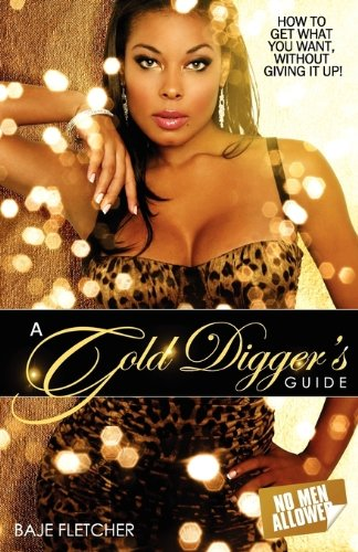 A Gold Diggers Guide (How to get what you want, without giving it up)