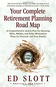 Your Complete Retirement Planning Road Map: A Comprehensive Action Plan for Securing IRAs, 401(k)s, and Other Retirement Plans for Yourself and Your Family from Ballantine Books