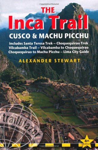 Inca Trail, Cusco & Machu Picchu, 4th: includes Santa Teresa Trek, Choquequirao Trek, Vilcabamba Trail & Lima City Guide (Trailblazer Inca Trail, Cusco & Machu Picchu)
