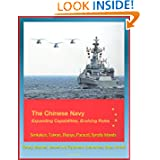 The Chinese Navy: Expanding Capabilities, Evolving Roles - Senkakus, Taiwan, Diaoyu, Paracel, Spratly Islands,...