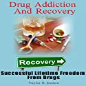 Drug Addiction and Recovery: Successful Lifetime Freedom from Drugs (       UNABRIDGED) by Taylor S. Jensen Narrated by Claton Butcher