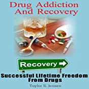 Drug Addiction and Recovery: Successful Lifetime Freedom from Drugs | [Taylor S. Jensen]