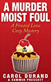 A Murder Moist Foul: A Frosted Love Cozy Mystery (Frosted Love Mysteries Book 1)