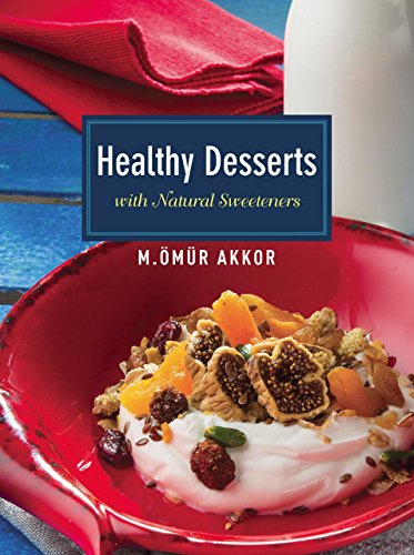 Healthy Desserts: with Natural Sweeteners by Omur Akkor