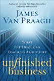 Book Cover For Unfinished Business: What the Dead Can Teach Us About Life