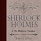 Sherlock Holmes and the Battersea Fetishists: The Final Tales of Sherlock Holmes, Book 10 Hörbuch von John A. Little Gesprochen von: Steve White