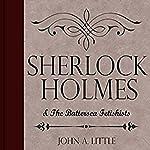 Sherlock Holmes and the Battersea Fetishists: The Final Tales of Sherlock Holmes, Book 10 | John A. Little