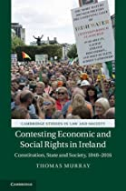 Contesting Economic And Social Rights In Ireland: Constitution, State And Society, 1848-2016 (cambridge Studies In Law And Society)