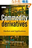 Commodity Derivatives: Markets and Applications (The Wiley Finance Series)