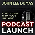 Podcast Launch: A Step by Step Podcasting Guide | John Lee Dumas