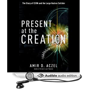 Present at the Creation - Discovering the Higgs Boson - Amir D. Aczel
