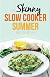 Cooknation The Skinny Slow Cooker Summer Recipe Book: Fresh & Seasonal Summer Recipes for Your Slow Cooker. All Under 300, 400 and 500 Calories.