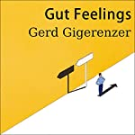 Gut Feelings: The Intelligence of the Unconscious | Gerd Gigerenzer