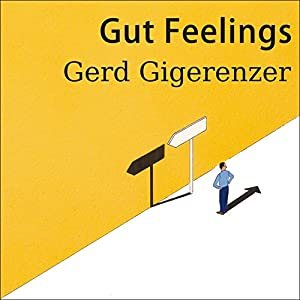 Gut Feelings: The Intelligence of the Unconscious | [Gerd Gigerenzer]