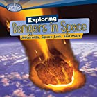 Exploring Dangers in Space: Asteroids, Space Junk, and More Hörbuch von Buffy Silverman Gesprochen von:  Intuitive