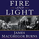 Fire and Light: How the Enlightenment Transformed Our World (       UNABRIDGED) by James MacGregor Burns Narrated by Norman Dietz