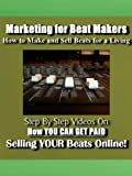 Marketing for Beat Makers - How to Make and Sell Beats for a Living
