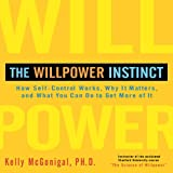 Kelly McGonigal The Willpower Instinct: How Self-Control Works, Why It Matters, and What You Can Do to Get More of It (Your Coach in a Box)