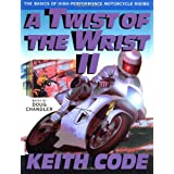 A Twist of the Wrist: Basics of High-performance Motor Cycle Riding - Volume 2: Basics of High-performance Motor Cycle Riding Vol 2by Keith Code