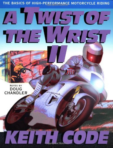 A Twist of the Wrist: Basics of High-performance Motor Cycle Riding Vol 2