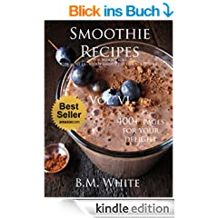 Smoothies: the most delicious recipes for weight loss Vol. VI : (smoothie recipe book,smoothie recipes,smoothie recipes for weight loss,green smoothie recipes,): Vol IV (English Edition)