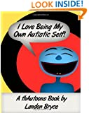 I Love Being My Own Autistic Self: A thAutoons Book
