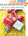 Stylish Kids' Parties: Recipes and De...