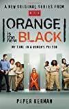 Orange Is the New Black: My Time in a Women's Prison by Kerman, Piper (2013) Paperback