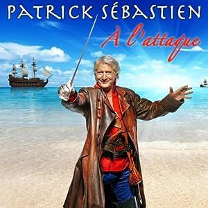 Patrick Sébastien - A l'Attaque [2013]