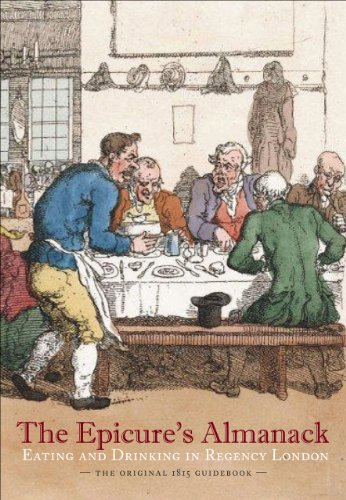 The Epicure's Almanack: Eating and Drinking in Regency London (The Original 1815 Guidebook) PDF