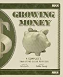 img - for Growing Money: A Complete Investing Guide For Kids (Turtleback School & Library Binding Edition) book / textbook / text book
