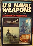 U.S. Naval Weapons: Every Gun, Missile, Mine and Torpedo Used by the U.S. Navy from 1883 to the Present Day (0870217356) by Friedman, Norman