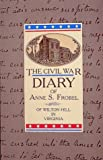 img - for The Civil War Diary of Anne S. Frobel: Of Wilton Hill in Virginia by Anne S. Frobel (1992-12-03) book / textbook / text book