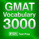 Official GMAT Vocabulary 3000: Become a True Master of GMAT Vocabulary...Quickly and Effectively! |  Official Test Prep Content Team