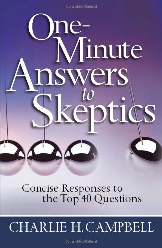 One-Minute Answers to Skeptics: Concise Responses to the Top 40 Questions, Campbell, Charlie H.
