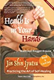 Health Is in Your Hands: Jin Shin Jyutsu - Practicing the Art of Self-Healing (with 51 Flash Cards for the Hands-on Practice of Jin Shin Jyutsu)