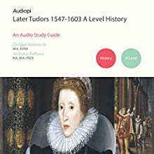 Later Tudors 1547-1603 History A Level Audio Tutorials Audiobook by Nick Fellows, Glyn Redworth Narrated by Glyn Redworth, Matt Ellis, Jennifer English