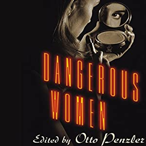 Dangerous Women: Original Stories from Today's Greatest Suspense Writers | [Edited by Otto Penzler]