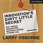 Innovation's Dirty Little Secret: Why Serial Innovators Succeed Where Others Fail | Larry Orborne