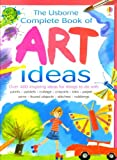 img - for Complete Book of Art Ideas (Combined Volume) (Usborne Art Ideas) book / textbook / text book