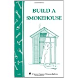 Build a Smokehouse: Storey Country Wisdom Bulletin A-81